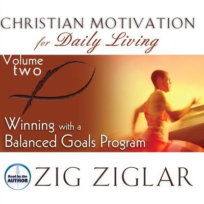 Winning with a Balanced Goals Program Audiobook, by Zig Ziglar
