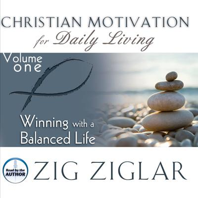 Winning with a Balanced Life Audiobook, by Zig Ziglar