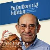 "You Can Observe a Lot by Watching: What I've Learned about Teamwork from the Yankees and Life Audiobook, by Lawrence Peter ""Yogi"" Berra"