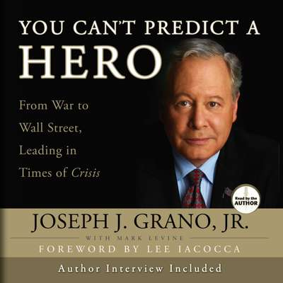 You Cant Predict a Hero: From War to Wall Street, Leading in Times of Crisis Audiobook, by Joseph Grano