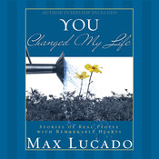 You Changed My Life, by Max Lucado