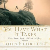 You Have What it Takes: What Every Father Needs to Know Audiobook, by John Eldredge