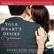 Your Heart's Desire: 14 Truths That Will Forever Change the Way You Love and Are Loved, by Sheri Rose Shepherd
