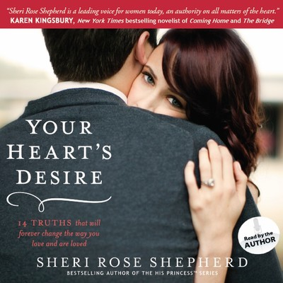 Your Heart's Desire: 14 Truths That Will Forever Change the Way You Love and Are Loved Audiobook, by Sheri Rose Shepherd