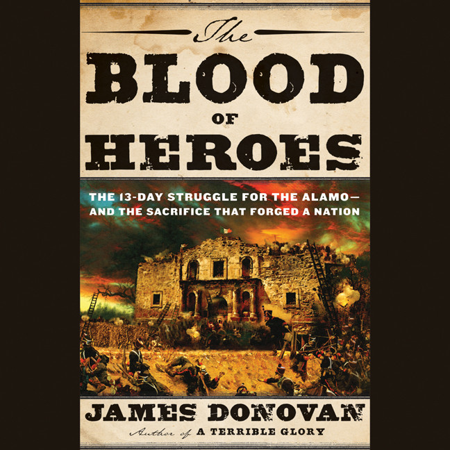 Printable The Blood of Heroes: The 13-Day Struggle for the Alamo—and the Sacrifice That Forged a Nation Audiobook Cover Art