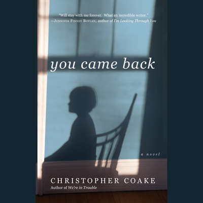 You Came Back: A Novel Audiobook, by Christopher Coake