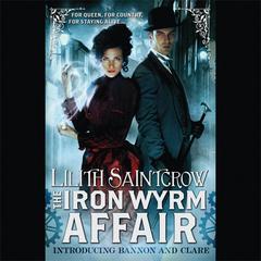 The Iron Wyrm Affair Audiobook, by Lilith Saintcrow
