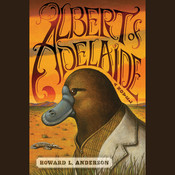 Albert of Adelaide: A Novel, by Howard L. Anderson