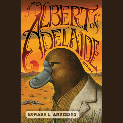 Albert of Adelaide: A Novel Audiobook, by Howard L. Anderson