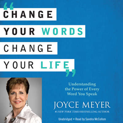 Change Your Words, Change Your Life: Understanding the Power of Every Word You Speak Audiobook, by