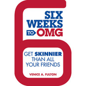 Six Weeks to OMG: Get Skinnier Than All Your Friends Audiobook, by Venice A. Fulton