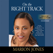 On the Right Track: From Olympic Downfall to Finding Forgiveness and the Strength to Overcome and Succeed Audiobook, by Marion Jones