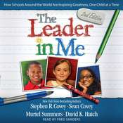 The Leader In Me: How Schools Around the World Are Inspiring Greatness, One Child at a Time, by Stephen R. Covey