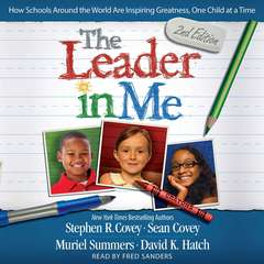 The Leader In Me: How Schools Around the World Are Inspiring Greatness, One Child at a Time Audiobook, by Stephen R. Covey