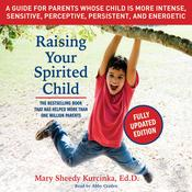 Raising Your Spirited Child, Third Edition: A Guide for Parents Whose Child Is More Intense, Sensitive, Perceptive, Persistent, and Energetic Audiobook, by Mary Sheedy Kurcinka