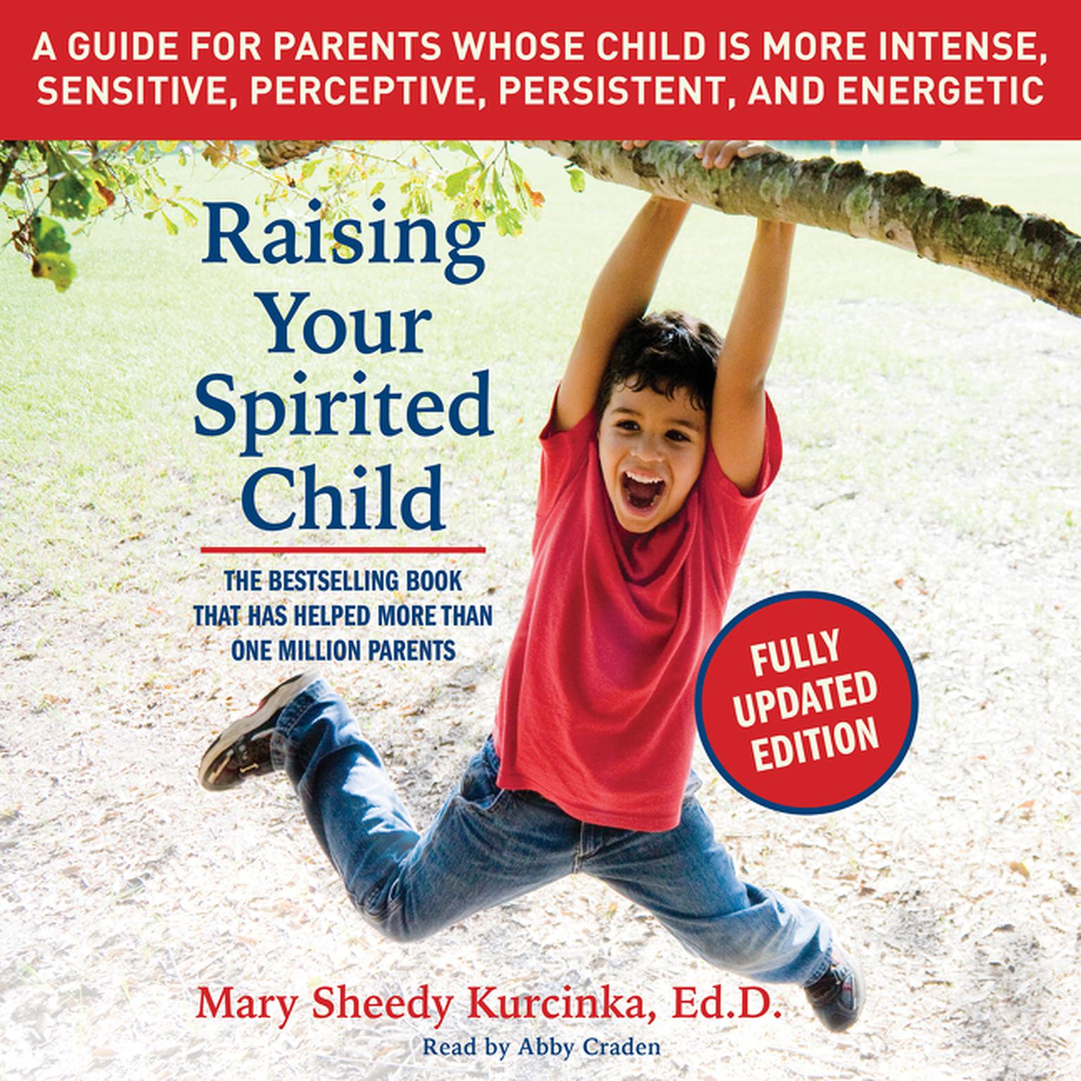 Printable Raising Your Spirited Child, Third Edition: A Guide for Parents Whose Child Is More Intense, Sensitive, Perceptive, Persistent, and Energetic Audiobook Cover Art
