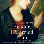 Reader, I Married Him: Stories Inspired by Jane Eyre, by Tracy Chevalier, Tracy Chevalier