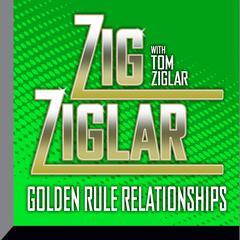 Golden Rule Relationships Audiobook, by Zig Ziglar, Tom Ziglar
