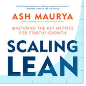 Scaling Lean: Mastering the Key Metrics for Startup Growth, by Ash Maurya
