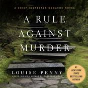 A Rule against Murder: A Chief Inspector Gamache Novel, by Louise Penny