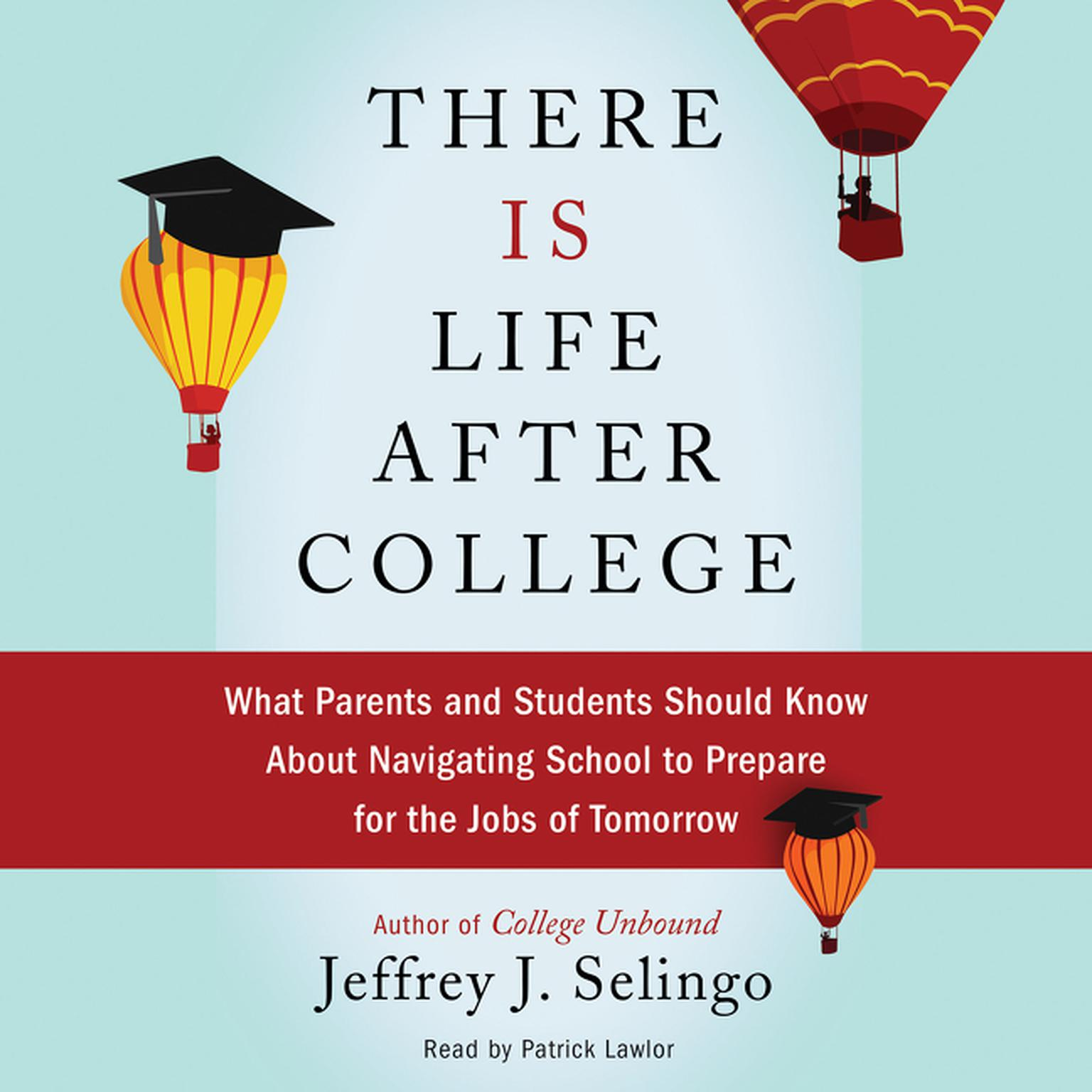Printable There Is Life after College: What Parents and Students Should Know About Navigating School to Prepare for the Jobs of Tomorrow Audiobook Cover Art