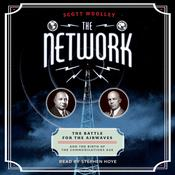 The Network: The Battle for the Airwaves and the Birth of the Communications Age, by Scott Woolley