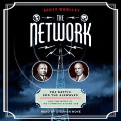 The Network: The Battle for the Airwaves and the Birth of the Communications Age Audiobook, by Scott Woolley