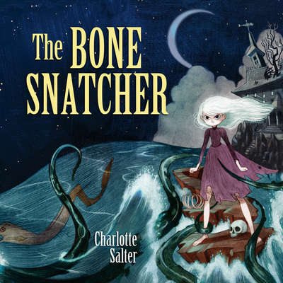 The Bone Snatcher Audiobook, by Charlotte Salter