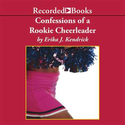 Confessions of a Rookie Cheerleader: A Novel Audiobook, by Erika J. Kendrick