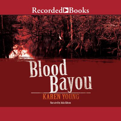 Blood Bayou: A Novel Audiobook, by Karen Young