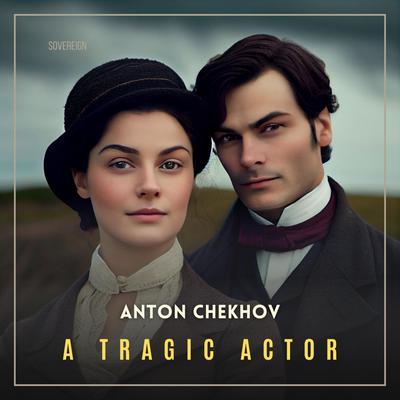 A Tragic Actor Audiobook, by Anton Chekhov