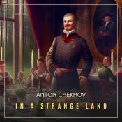 In A Strange Land Audiobook, by Anton Chekhov
