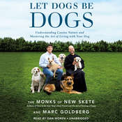 Let Dogs Be Dogs: Understanding Canine Nature and Mastering the Art of Living with Your Dog Audiobook, by The Monks of New Skete, Marc Goldberg