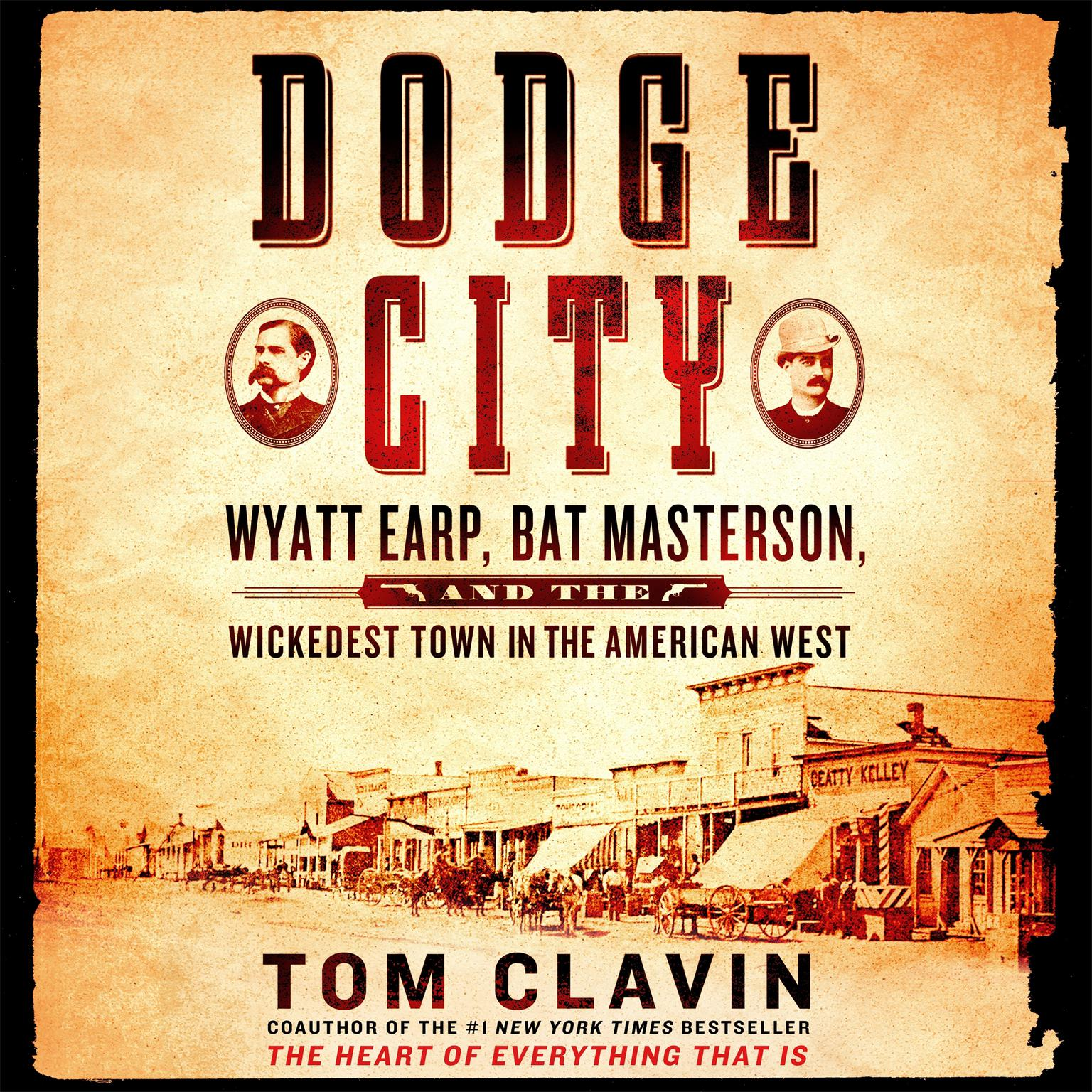 Dodge City: Wyatt Earp, Bat Masterson, and the Wickedest Town in the American West Audiobook, by Tom Clavin