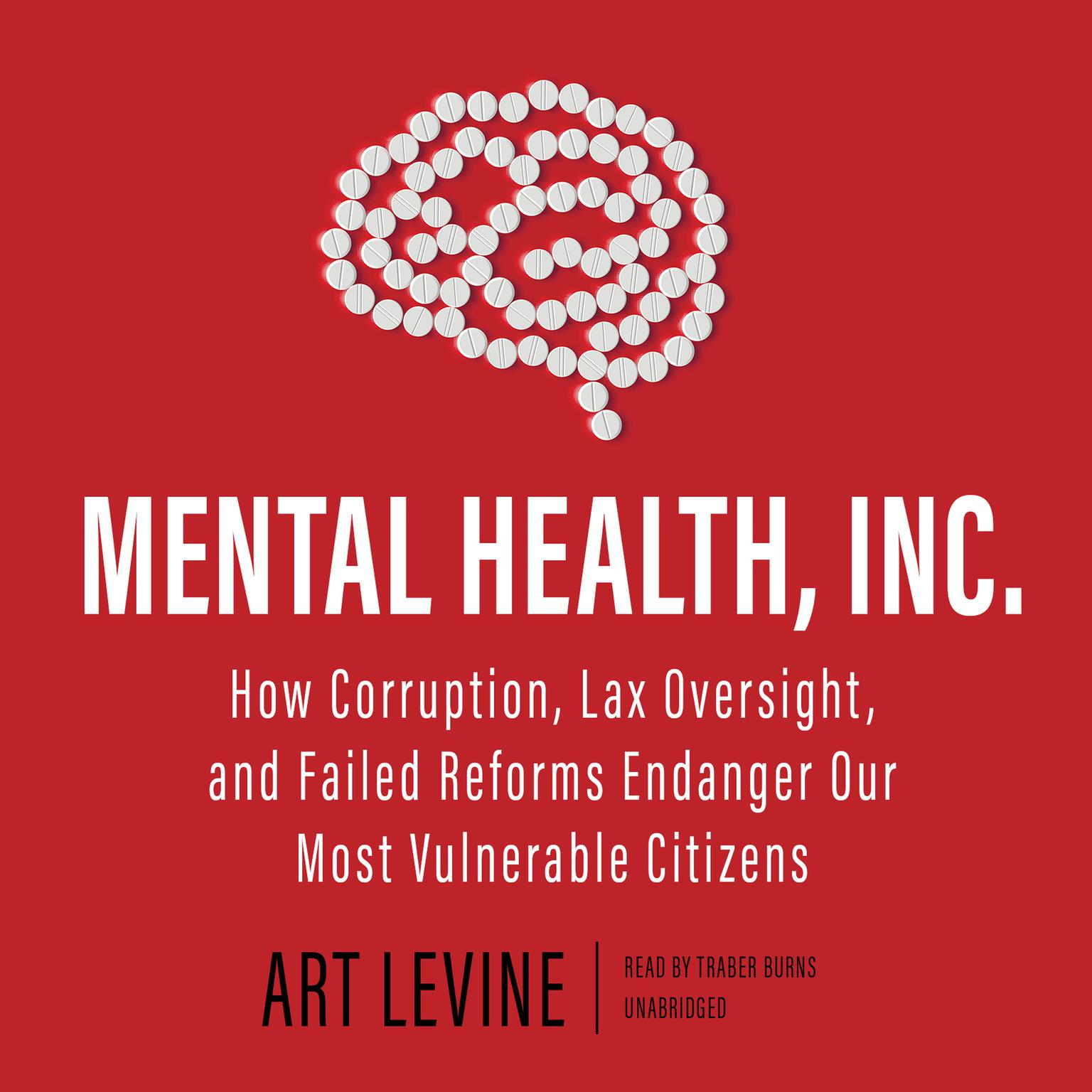 Printable Mental Health, Inc.: How Corruption, Lax Oversight, and Failed Reforms Endanger Our Most Vulnerable Citizens  Audiobook Cover Art
