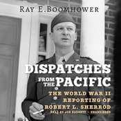 Dispatches from the Pacific: The World War II Reporting of Robert L. Sherrod Audiobook, by Ray E. Boomhower
