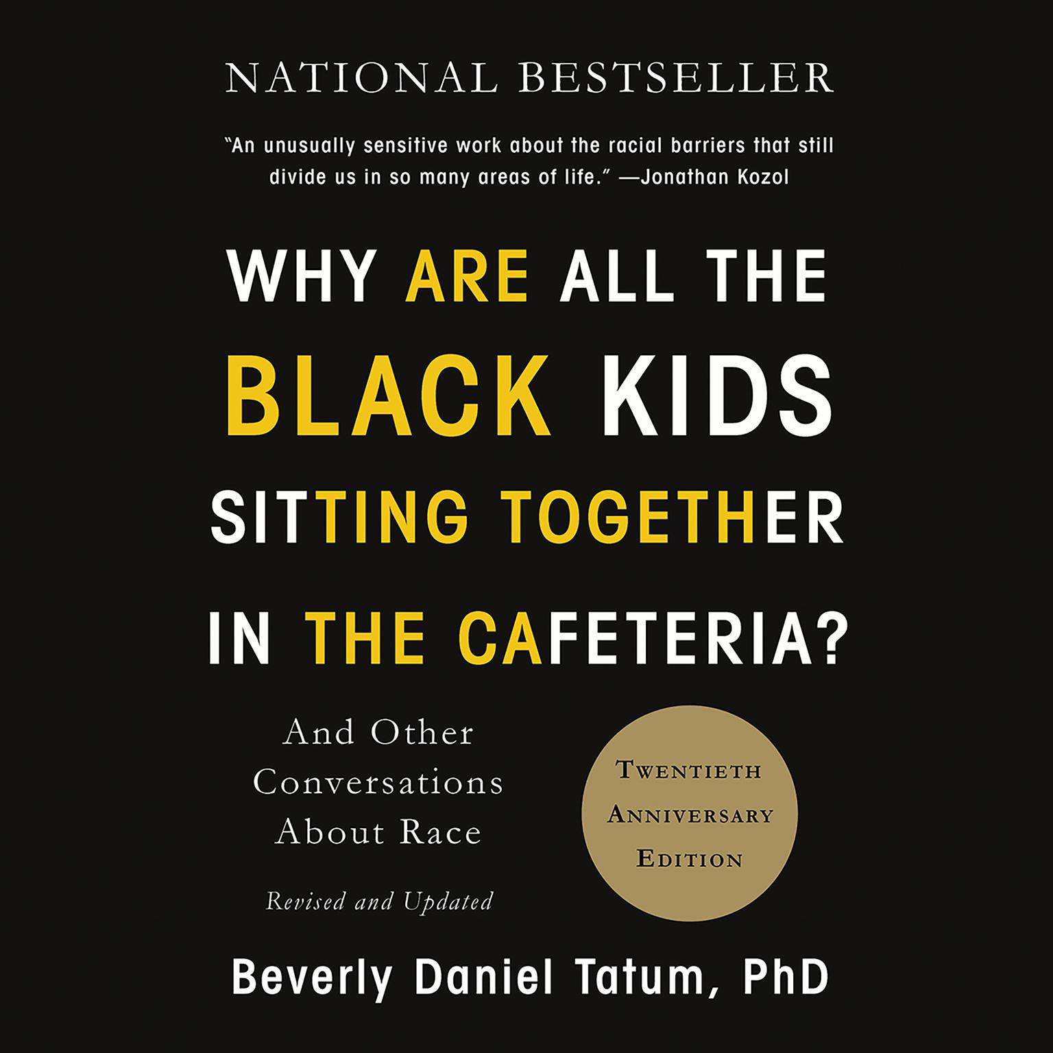 Printable Why Are All the Black Kids Sitting Together in the Cafeteria?: And Other Conversations About Race Audiobook Cover Art
