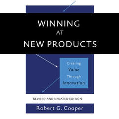 Winning at New Products: Creating Value Through Innovation Audiobook, by Robert G. Cooper