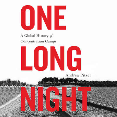 One Long Night: A Global History of Concentration Camps Audiobook, by Andrea Pitzer