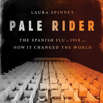 Pale Rider: The Spanish Flu of 1918 and How It Changed the World Audiobook, by Laura Spinney