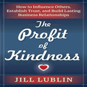 The Profit of Kindness: How to Influence Others, Establish Trust, and Build Lasting Business Relationships, by Jill Lublin