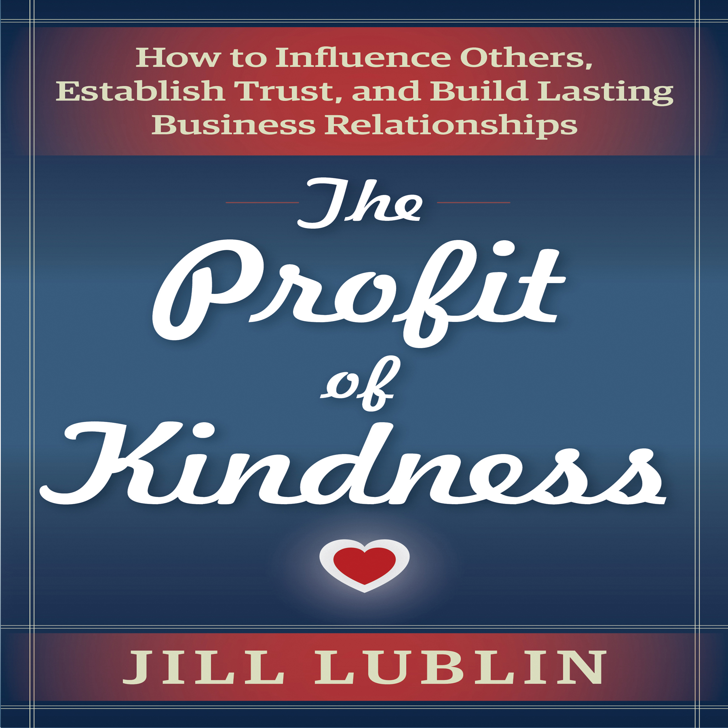 Printable The Profit of Kindness: How to Influence Others, Establish Trust, and Build Lasting Business Relationships Audiobook Cover Art