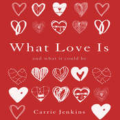 What Love Is: And What It Could Be Audiobook, by Carrie Jenkins