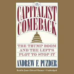 The Capitalist Comeback: The Trump Boom and the Lefts Plot to Stop It Audiobook, by Andrew F. Puzder