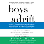 Boys Adrift: The Five Factors Driving the Growing Epidemic of Unmotivated Boys and Underachieving Young Men Audiobook, by Leonard Sax