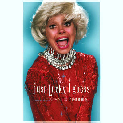 Just Lucky I Guess: A Memoir of Sorts Audiobook, by Carol Channing