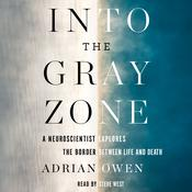Into the Gray Zone: A Neuroscientist Explores the Border Between Life and Death Audiobook, by Adrian Owen