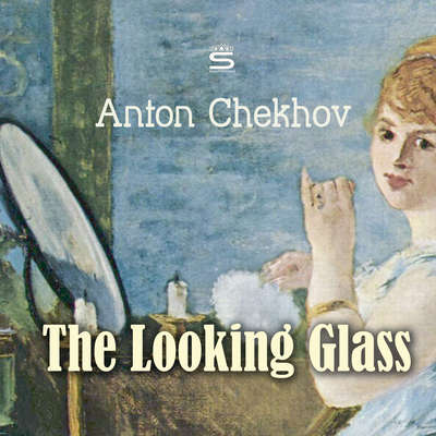 The Looking Glass Audiobook, by Anton Chekhov