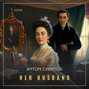Her Husband Audiobook, by Anton Chekhov