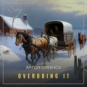 Overdoing It Audiobook, by Anton Chekhov